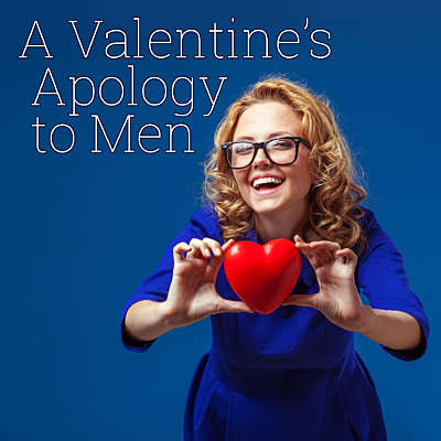 A Valentine's Apology to Men