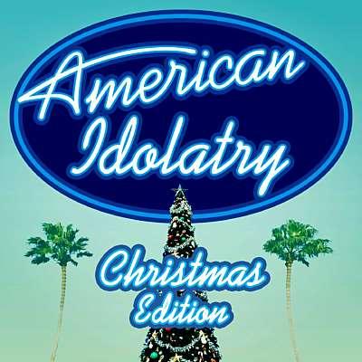 American Idolatry: Christmas Edition