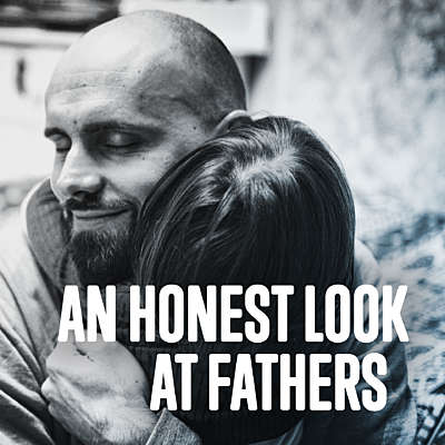 An Honest Look at Fathers