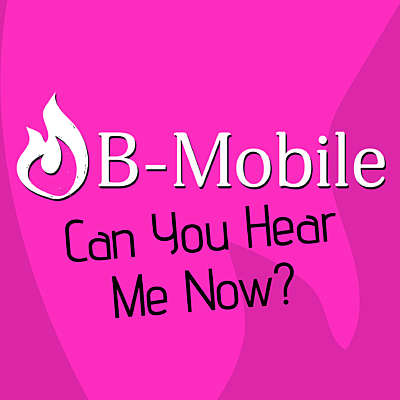 B Mobile Can You Hear Me Now