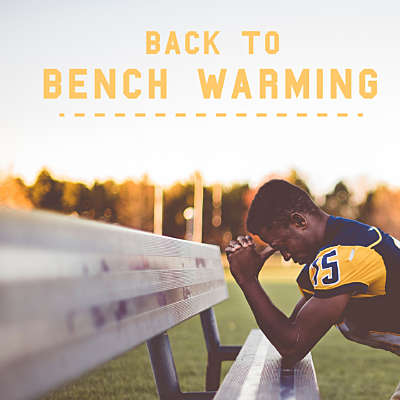 Back to Bench Warming