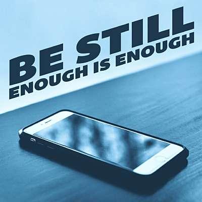 Be Still! Enough is Enough!