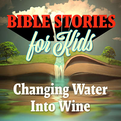 Bible Stories for Kids: Changing Water Into Wine