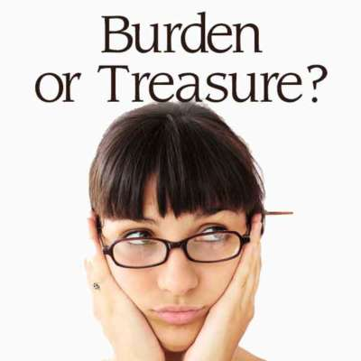 Burden or Treasure