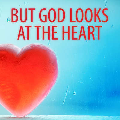 But God  Looks at the Heart