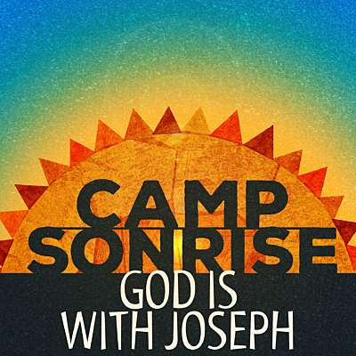 Camp Sonrise: God is With Joseph