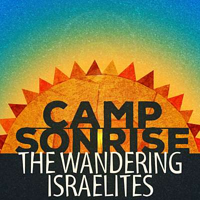 Camp Sonrise: The Wandering Israelites