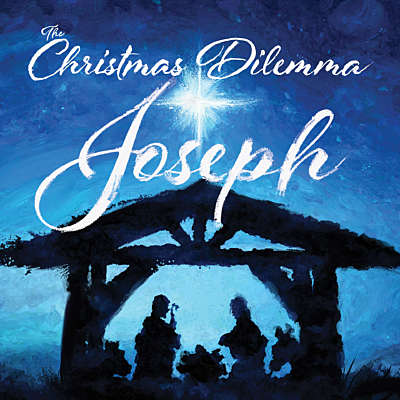 The Christmas Dilemma: Joseph