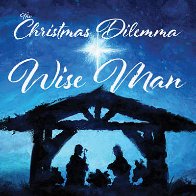The Christmas Dilemma: The Wise Man