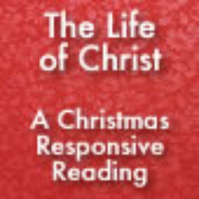 The Life of Christ: Responsive Reading