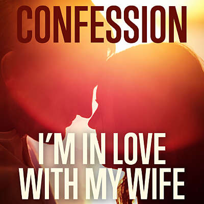 Confession: I'm In Love With My Wife