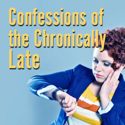 Confessions of the Chronically Late