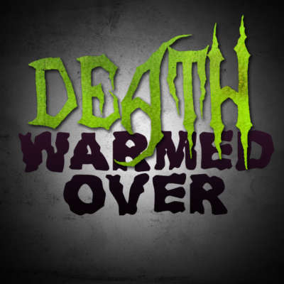 Death, Warmed Over