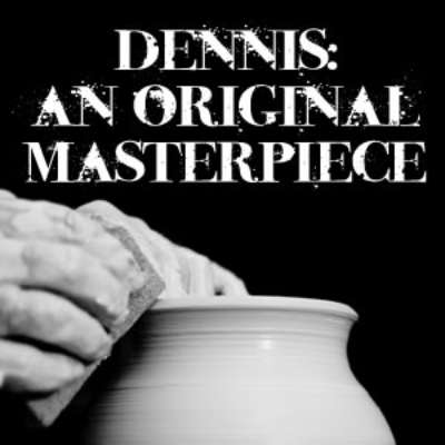Dennis: An Original Masterpiece