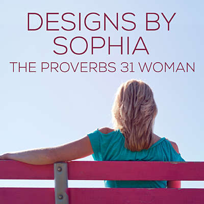 Designs By Sophia, The Proverbs 31 Woman