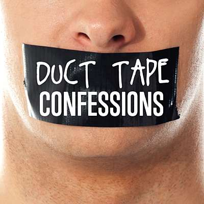 Duct Tape Confessions