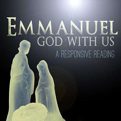 Emmanuel, God With Us: A Responsive Reading