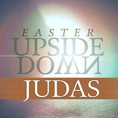 Easter Upside Down: Judas