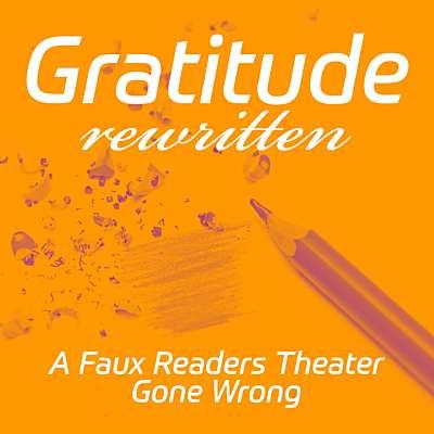 Gratitude Rewritten - A Faux Reader's Theater Gone Wrong
