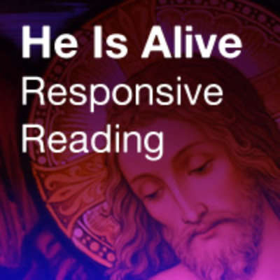 He Is Alive: Responsive Reading