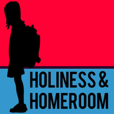 Holiness and Homeroom