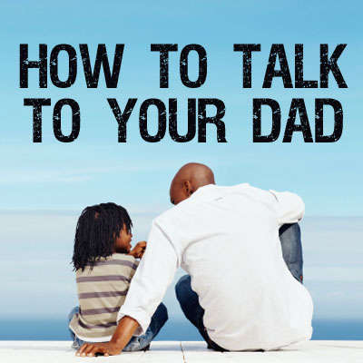 How To Talk To Your Dad