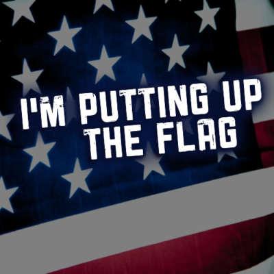 I'm Putting Up The Flag