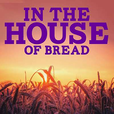 In the House of Bread