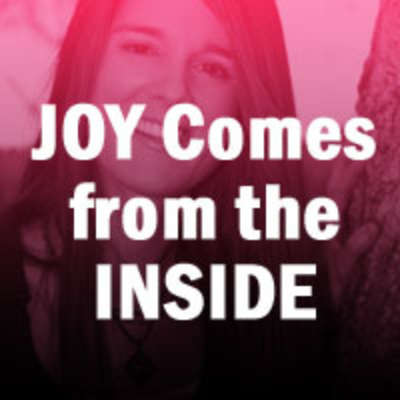 Joy Comes From the Inside