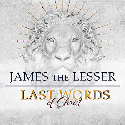 Last Words of Christ: James the Lesser