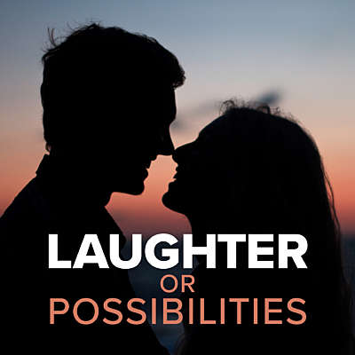 Laughter or Possibilities