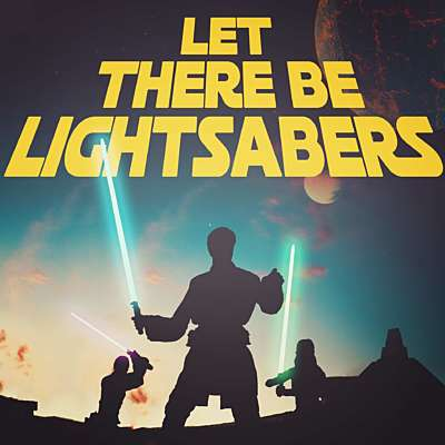Let There Be Lightsabers