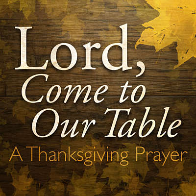 Lord, Come to Our Table