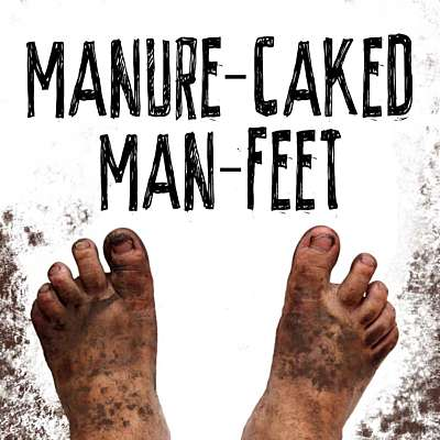 Manure-Caked Man-Feet