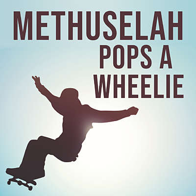 Methuselah Pops a Wheelie