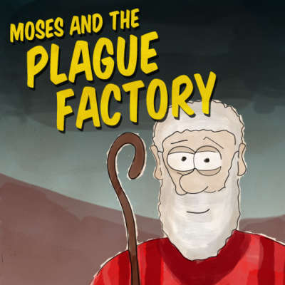 Moses and the Plague Factory