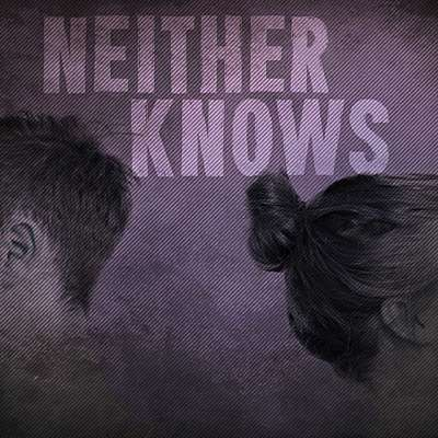 Neither Knows