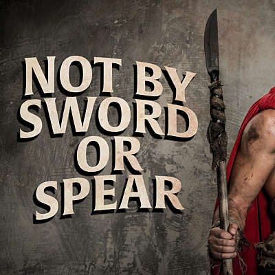 Not By Sword or Spear