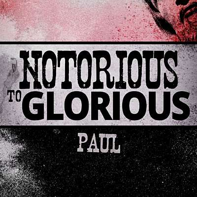 Notorious to Glorious: Paul
