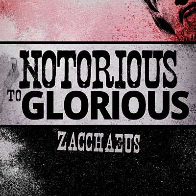Notorious to Glorious: Zacchaeus