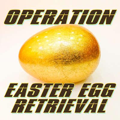 Operation Easter Egg Retrieval