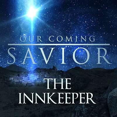 Our Coming Savior: The Innkeeper