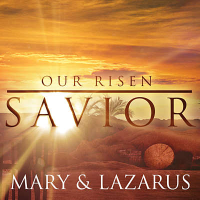 Our Risen Savior: Mary and Lazarus