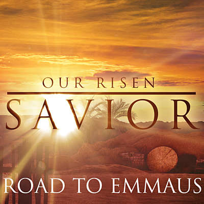 Our Risen Savior: Road to Emmaus
