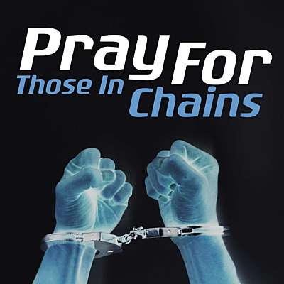 Pray For Those In Chains