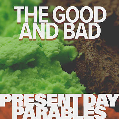Present Day Parables: The Good and Bad