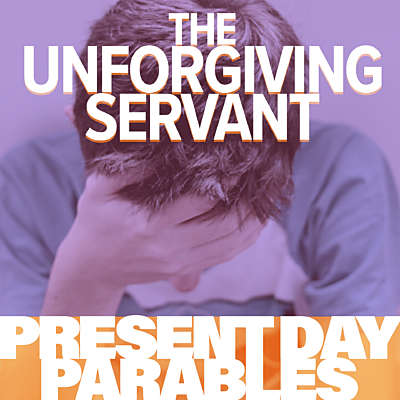 Present Day Parable: The Unforgiving Servant