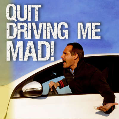 Quit Driving Me Mad