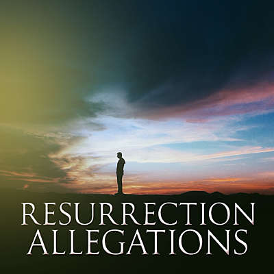 Resurrection Allegations