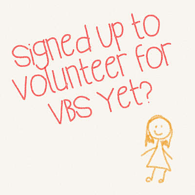 Signed Up to Volunteer for VBS Yet?